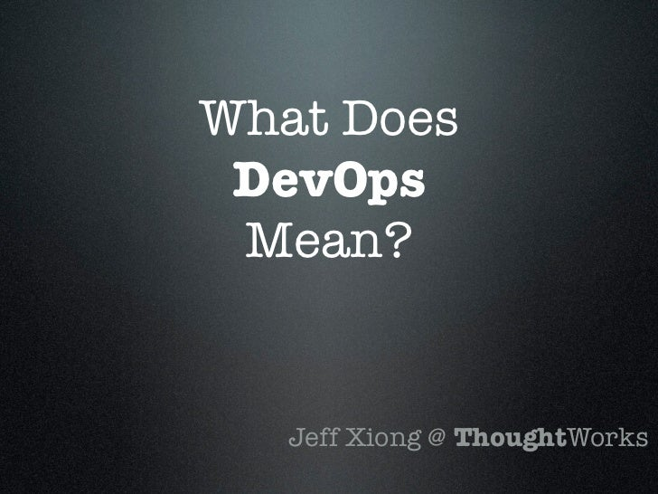 What Does DevOps Mean?   Jeff Xiong @ ThoughtWorks