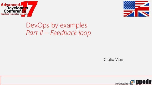 Veranstalter: DevOps by examples Part II – Feedback loop Giulio Vian