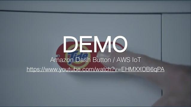 https://www.youtube.com/watch?v=EHMXXOB6qPA DEMOAmazon Dash Button / AWS IoT