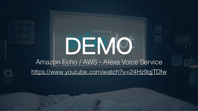 https://www.youtube.com/watch?v=24Hz9qjTDfw DEMOAmazon Echo / AWS - Alexa Voice Service