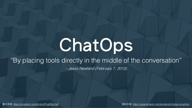 """ChatOps 圖⽚來源: https://unsplash.com/photos/Fixg8KipOg8 """"By placing tools directly in the middle of the conversation"""" – Jess..."""