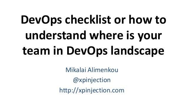 DevOps checklist or how to understand where is your team in DevOps landscape Mikalai Alimenkou @xpinjection http://xpinjec...