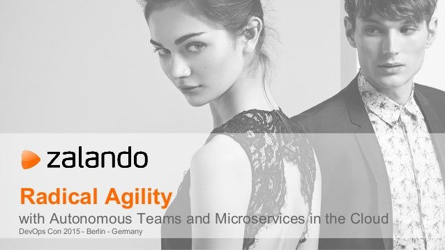 Radical Agility with Autonomous Teams and Microservices in the Cloud DevOps Con 2015 - Berlin - Germany