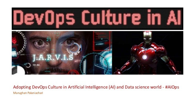 Murughan Palaniachari Adopting DevOps Culture in Artificial Intelligence (AI) and Data science world - #AIOps
