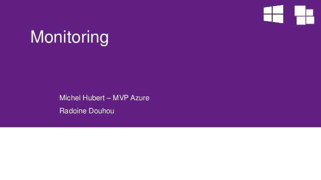 Michel Hubert –MVP Azure  Radoine Douhou  Monitoring