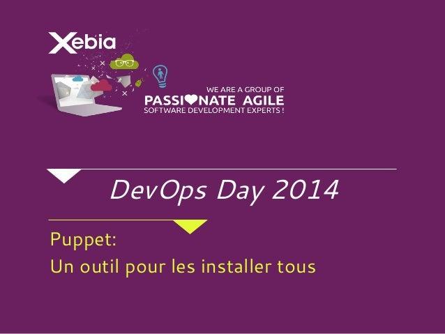 DevOps Day 2014 Puppet: Un outil pour les installer tous