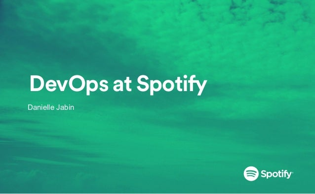 DevOps at Spotify Danielle Jabin