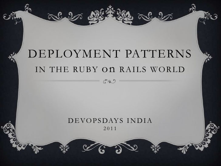 DEPLOYMENT PATTERNSIN THE RUBY on RAILS WORLD<br />Devopsdays India<br />2011<br />