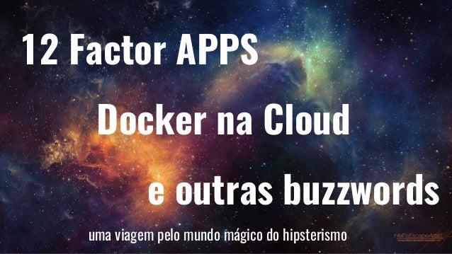 1 12 Factor APPS Docker na Cloud e outras buzzwords uma viagem pelo mundo mágico do hipsterismo