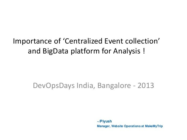 Importance of 'Centralized Event collection' and BigData platform for Analysis !  DevOpsDays India, Bangalore - 2013  ~/Pi...