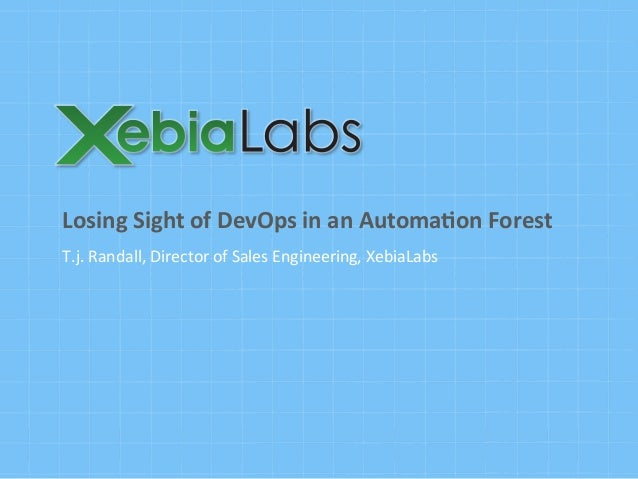 T.j.  Randall,  Director  of  Sales  Engineering,  XebiaLabs   Losing  Sight  of  DevOps  in  an ...