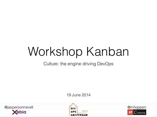 @jaspersonnevelt @mhoppen Workshop Kanban Culture: the engine driving DevOps 19 June 2014