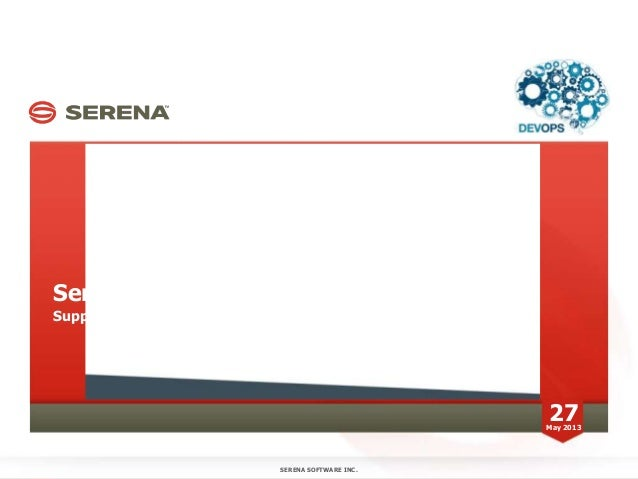 Serena SoftwareSupporting ALM since 1980 on Distributed and MainframeSERENA SOFTWARE INC.27May 2013