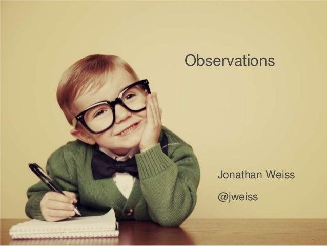 1Jonathan Weiss@jweissObservations