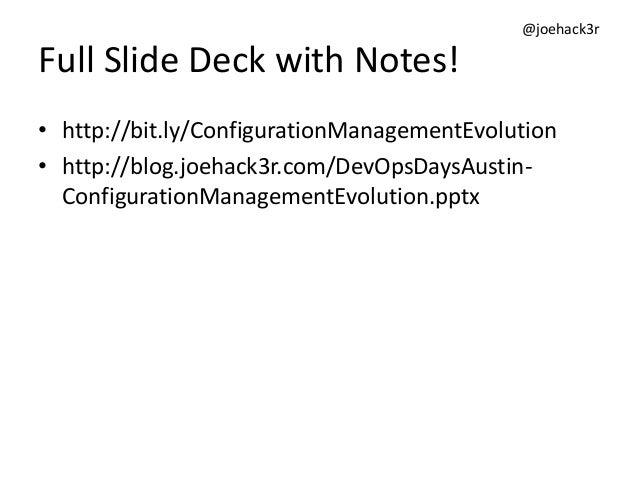 @joehack3r Full Slide Deck with Notes! • http://bit.ly/ConfigurationManagementEvolution • http://blog.joehack3r.com/DevOps...