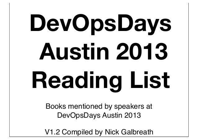 DevOpsDaysAustin 2013Reading ListBooks mentioned by speakers atDevOpsDays Austin 2013V1.2 Compiled by Nick Galbreath