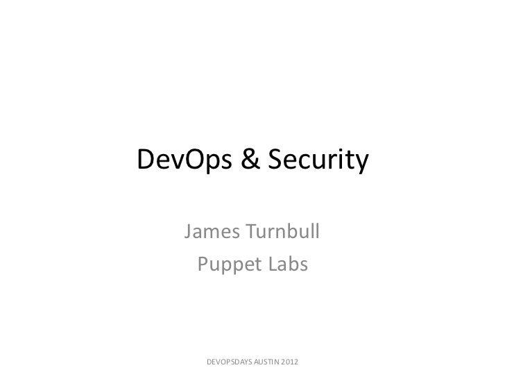 DevOps & Security   James Turnbull    Puppet Labs     DEVOPSDAYS AUSTIN 2012