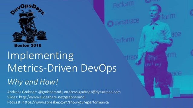 Implementing Metrics-Driven DevOps Why and How! Andreas Grabner: @grabnerandi, andreas.grabner@dynatrace.com Slides: http:...