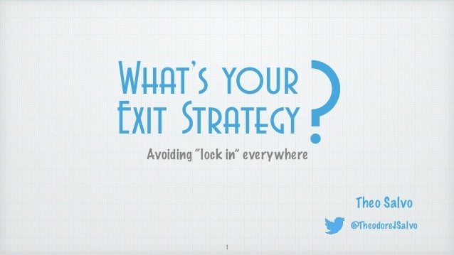 "Avoiding ""lock in"" everywhere Theo Salvo @TheodoreJSalvo 1 What's your Exit Strategy?"