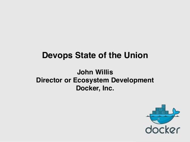 Devops State of the Union! ! John Willis Director or Ecosystem Development! Docker, Inc.