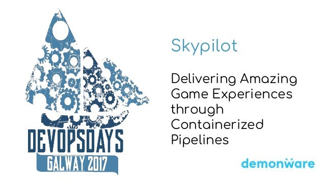 Skypilot Delivering Amazing Game Experiences through Containerized Pipelines