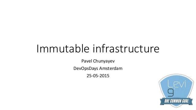 Immutable infrastructure Pavel Chunyayev DevOpsDays Amsterdam 25-05-2015