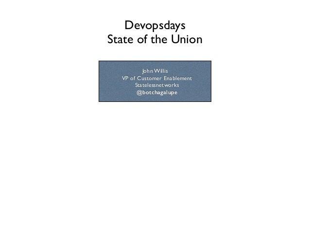 Devopsdays   State of the Union John Willis  VP of Customer Enablement  Statelessnetworks  @botchagalupe