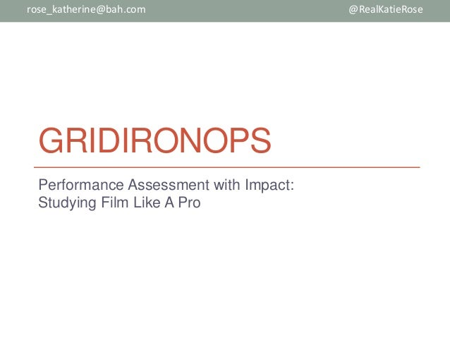 GRIDIRONOPS Performance Assessment with Impact: Studying Film Like A Pro @RealKatieRoserose_katherine@bah.com