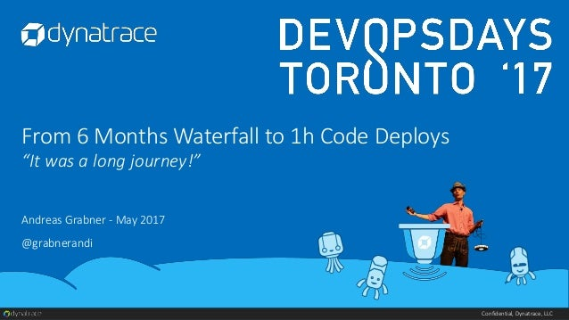 "Confidential, Dynatrace, LLC From 6 Months Waterfall to 1h Code Deploys ""It was a long journey!"" Andreas Grabner - May 201..."