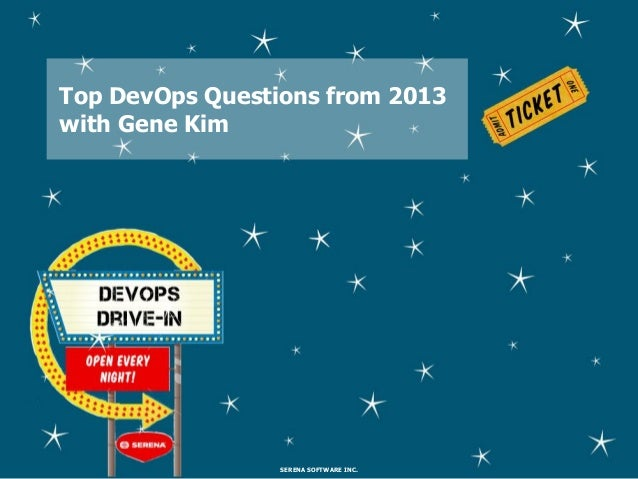Top DevOps Questions from 2013 with Gene Kim  SERENA SOFTWARE INC.