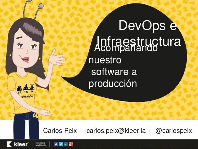 DevOps e  Infraestructura  Acompañando  nuestro  software a  producción  Carlos Peix - carlos.peix@kleer.la - @carlospeix