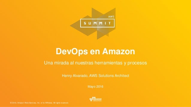 © 2016, Amazon Web Services, Inc. or its Affiliates. All rights reserved. Henry Alvarado, AWS Solutions Architect Mayo 201...