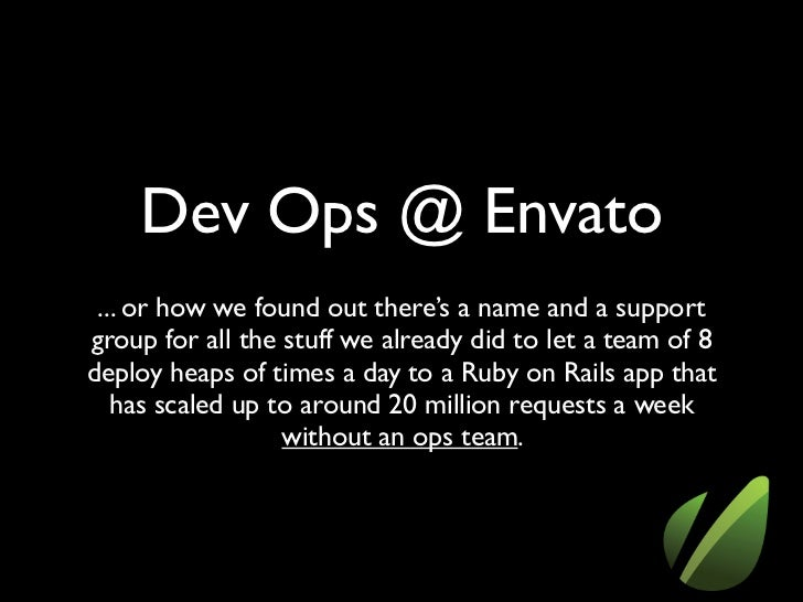 Dev Ops @ Envato ... or how we found out there's a name and a supportgroup for all the stuff we already did to let a team ...