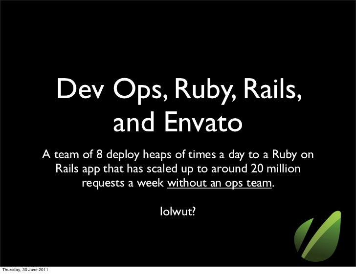 Dev Ops, Ruby, Rails,                             and Envato                   A team of 8 deploy heaps of times a day to ...