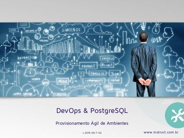 www.instruct.com.br DevOps & PostgreSQL Provisionamento Ágil de Ambientes v.2015.08.7-02