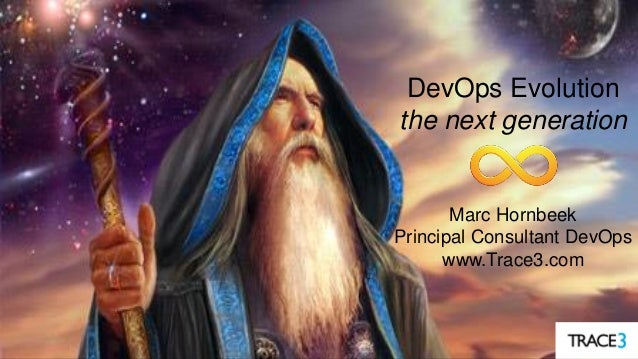 1 DevOps Evolution the next generation Marc Hornbeek Principal Consultant DevOps www.Trace3.com