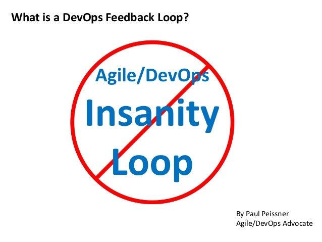 What is a DevOps Feedback Loop?  By Paul Peissner  Agile/DevOps Advocate