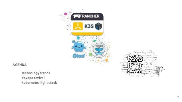 2 AGENDA: technology trends devops revival kubernetes light stack