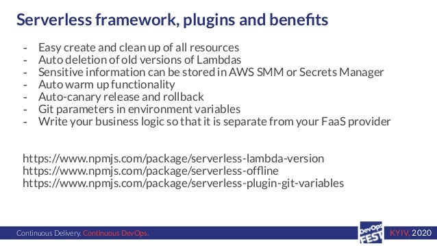 Continuous Delivery. Continuous DevOps. KYIV, 2020 Serverless framework, plugins and benefits - Easy create and clean up of...