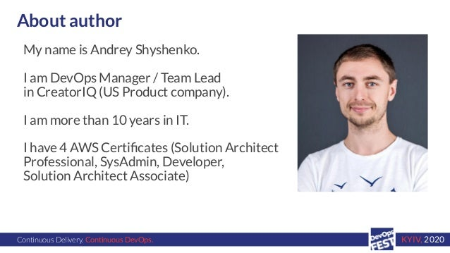 Continuous Delivery. Continuous DevOps. KYIV, 2020 About author My name is Andrey Shyshenko. I am DevOps Manager / Team Le...