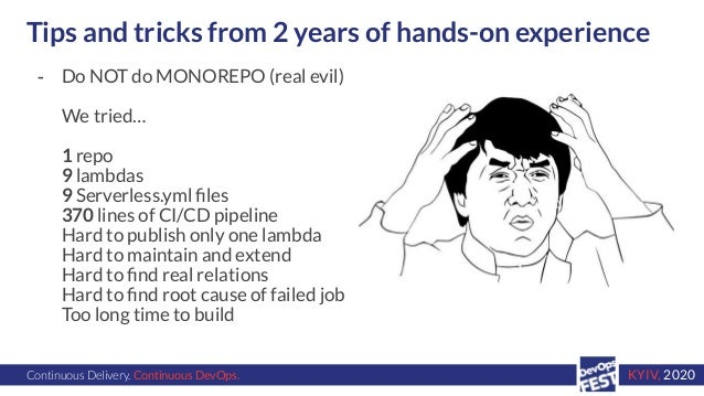 Continuous Delivery. Continuous DevOps. KYIV, 2020 Tips and tricks from 2 years of hands-on experience - Do NOT do MONOREP...