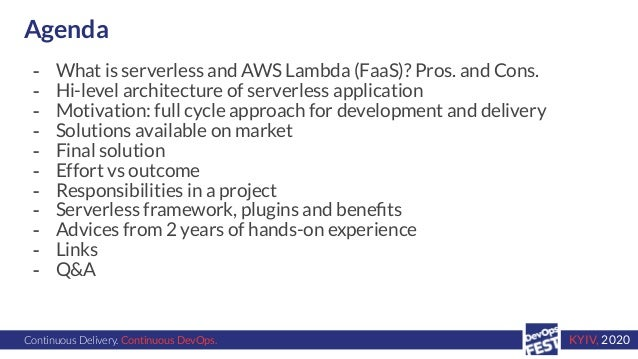 Continuous Delivery. Continuous DevOps. KYIV, 2020 Agenda - What is serverless and AWS Lambda (FaaS)? Pros. and Cons. - Hi...