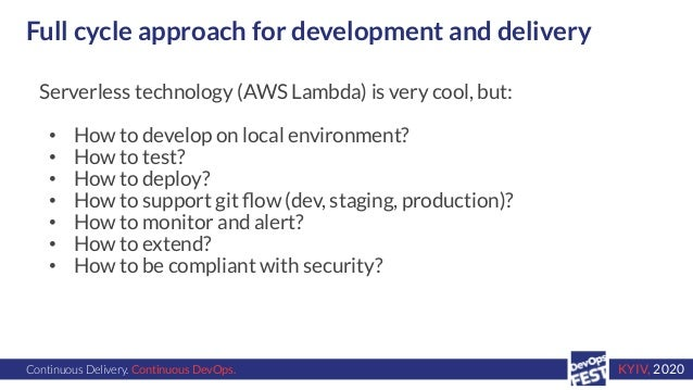 Continuous Delivery. Continuous DevOps. KYIV, 2020 Full cycle approach for development and delivery Serverless technology ...