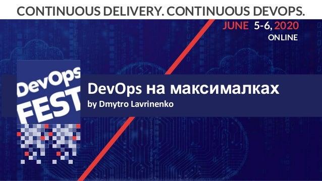 Continuous Delivery. Continuous DevOps. ONLINE, 2020 CONTINUOUS DELIVERY. CONTINUOUS DEVOPS. 5-6,JUNE 2020 ONLINE DevOps н...