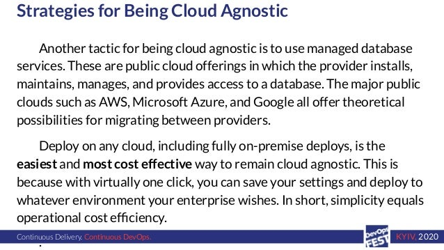 Continuous Delivery. Continuous DevOps. KYIV, 2020 Strategies for Being Cloud Agnostic Another tactic for being cloud agno...