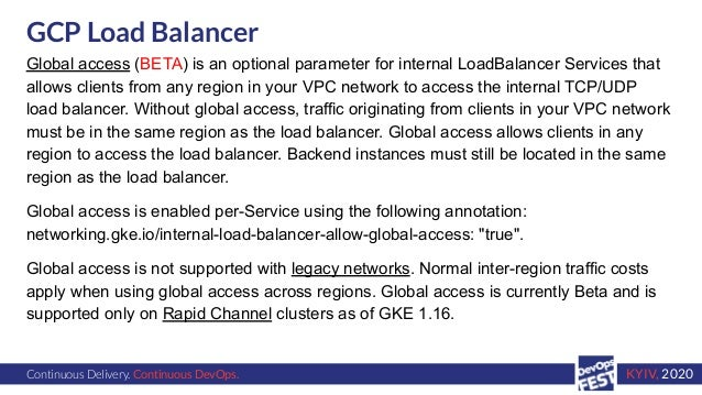 Continuous Delivery. Continuous DevOps. KYIV, 2020 GCP Load Balancer Global access (BETA) is an optional parameter for int...