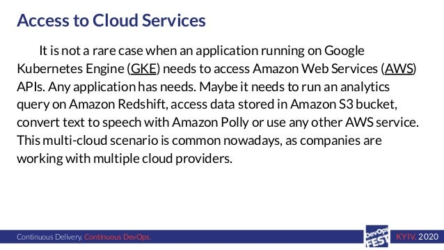 Continuous Delivery. Continuous DevOps. KYIV, 2020 Access to Cloud Services It is not a rare case when an application runn...