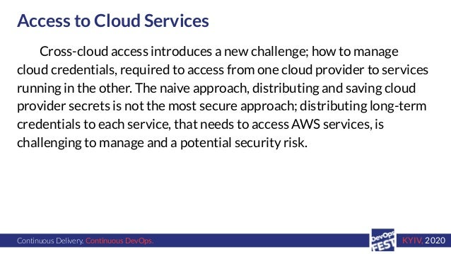 Continuous Delivery. Continuous DevOps. KYIV, 2020 Access to Cloud Services Cross-cloud access introduces a new challenge;...