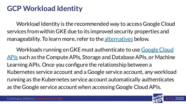 Continuous Delivery. Continuous DevOps. KYIV, 2020 GCP Workload Identity Workload Identity is the recommended way to acces...