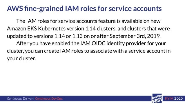 Continuous Delivery. Continuous DevOps. KYIV, 2020 AWS fine-grained IAM roles for service accounts The IAM roles for servic...